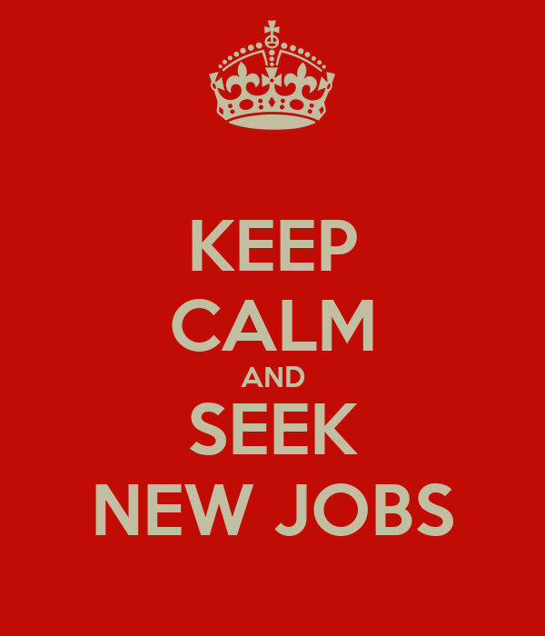 KEEP CALM AND SEEK NEW JOBS