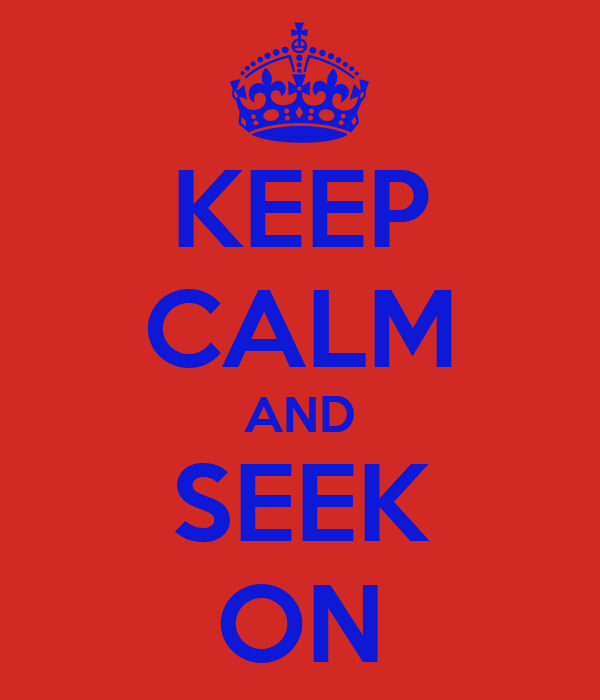 KEEP CALM AND SEEK ON