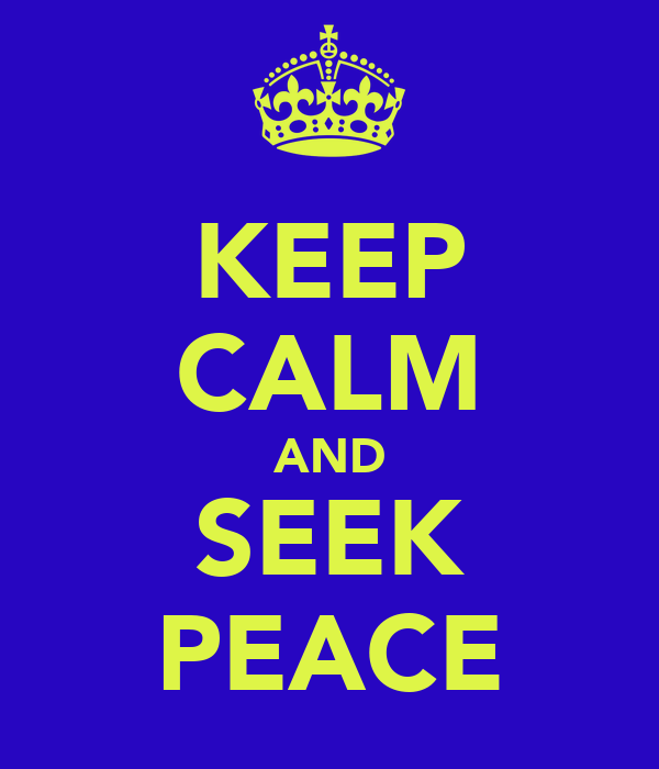 KEEP CALM AND SEEK PEACE