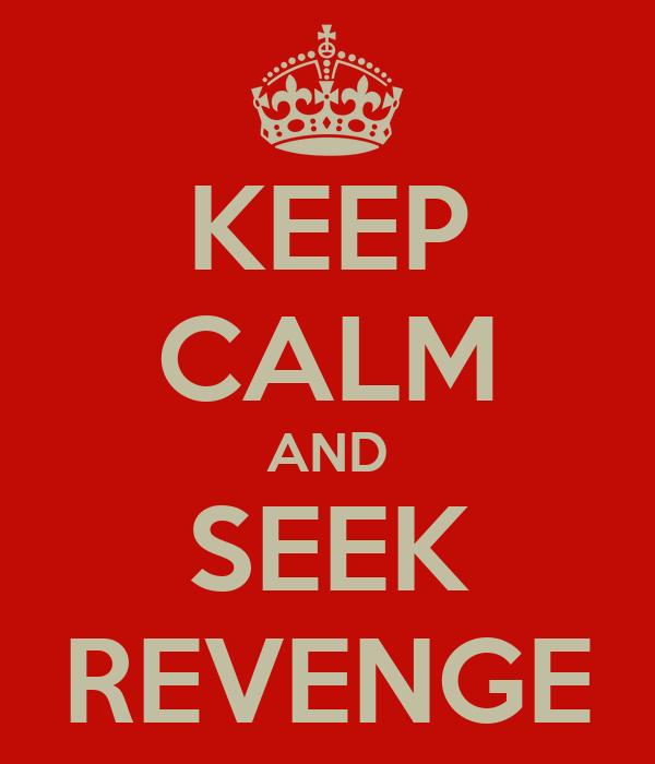KEEP CALM AND SEEK REVENGE