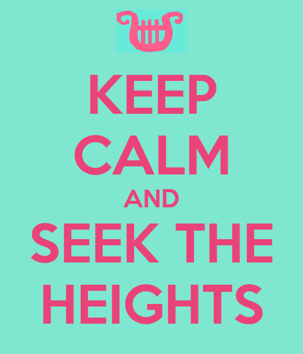 KEEP CALM AND SEEK THE HEIGHTS
