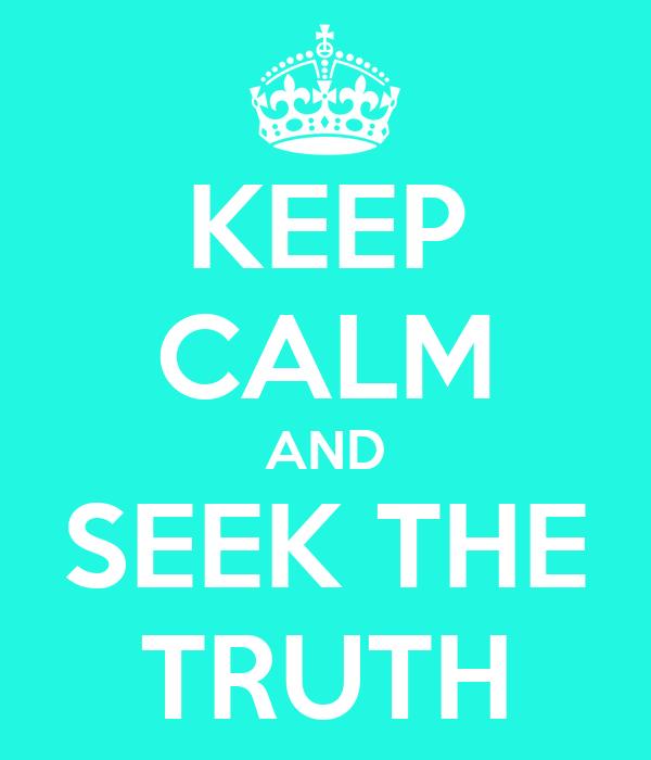 KEEP CALM AND SEEK THE TRUTH