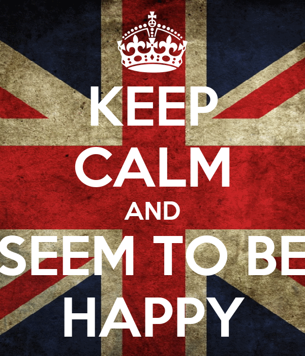 KEEP CALM AND SEEM TO BE HAPPY