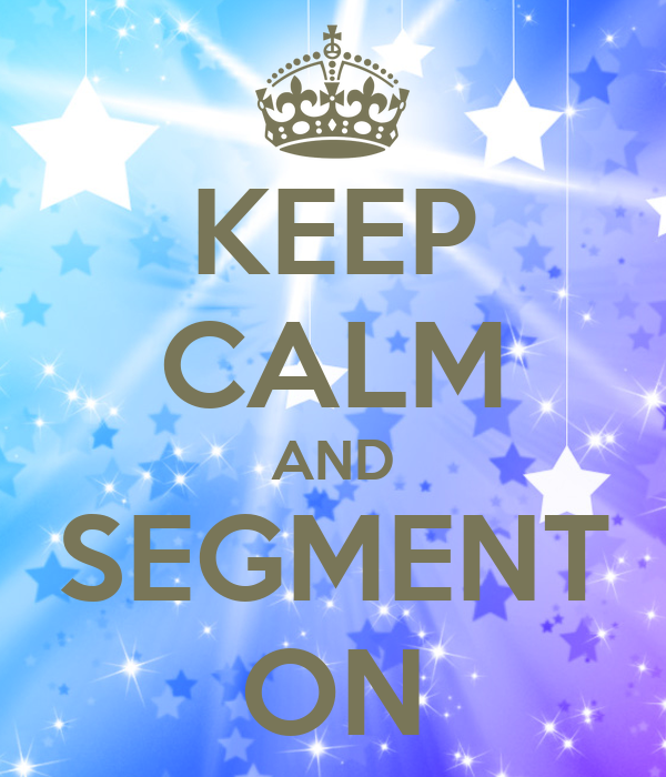KEEP CALM AND SEGMENT ON