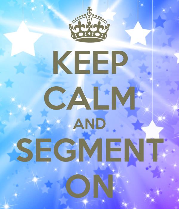 KEEP CALM AND SEGMENT ON