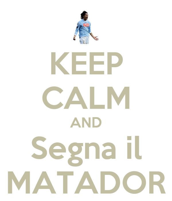 KEEP CALM AND Segna il MATADOR