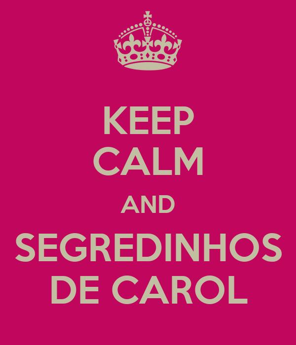 KEEP CALM AND SEGREDINHOS DE CAROL
