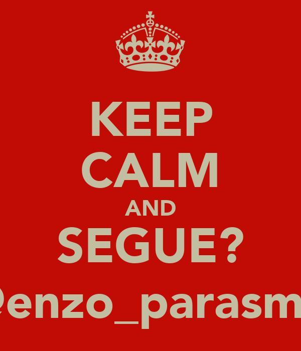 KEEP CALM AND SEGUE? @enzo_parasmo