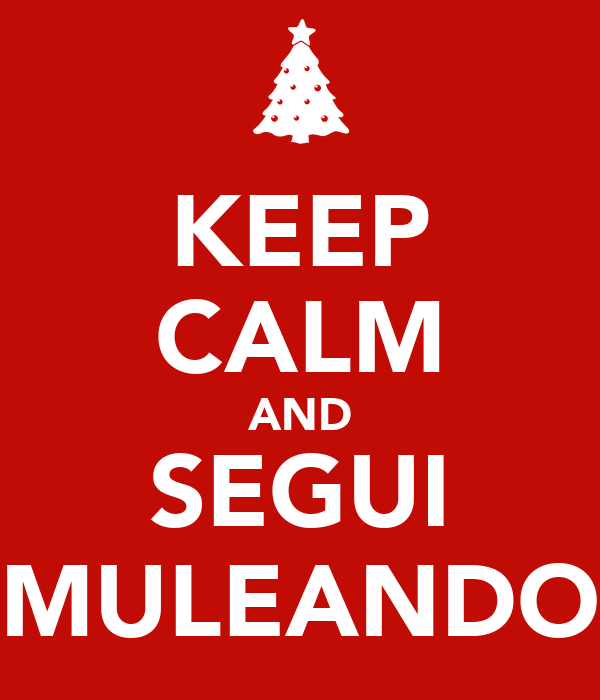 KEEP CALM AND SEGUI MULEANDO
