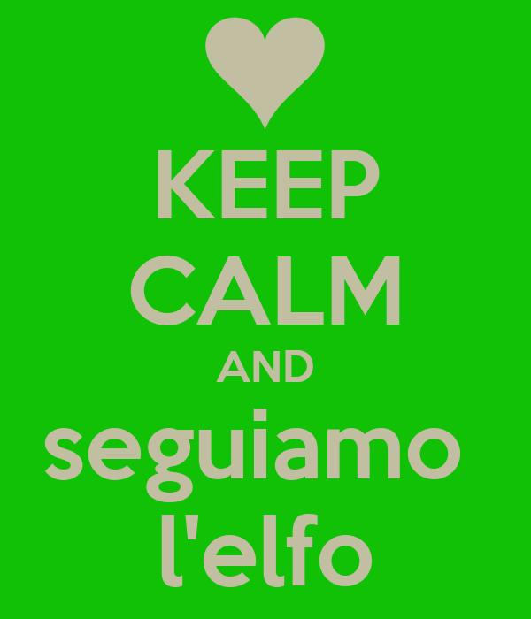 KEEP CALM AND seguiamo  l'elfo