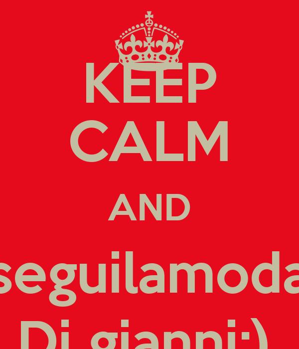 KEEP CALM AND seguilamoda Di gianni;).