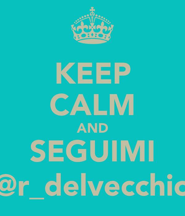 KEEP CALM AND SEGUIMI @r_delvecchio