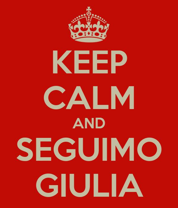 KEEP CALM AND SEGUIMO GIULIA