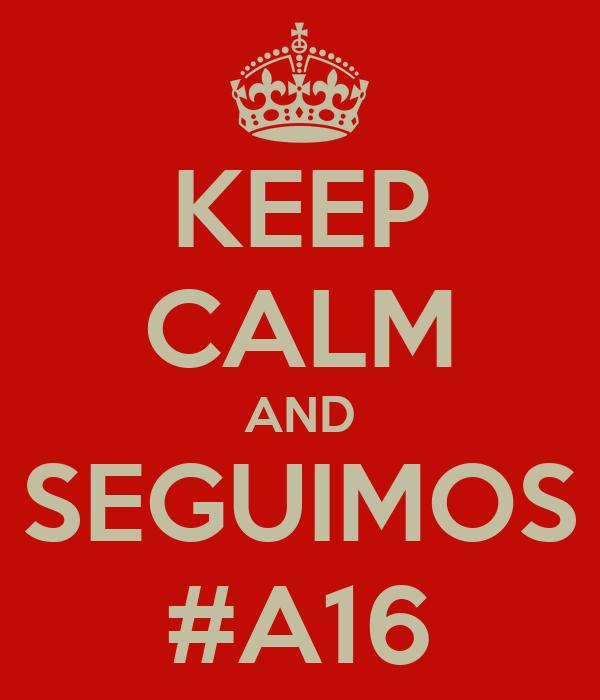 KEEP CALM AND SEGUIMOS #A16