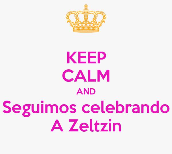 KEEP CALM AND Seguimos celebrando A Zeltzin