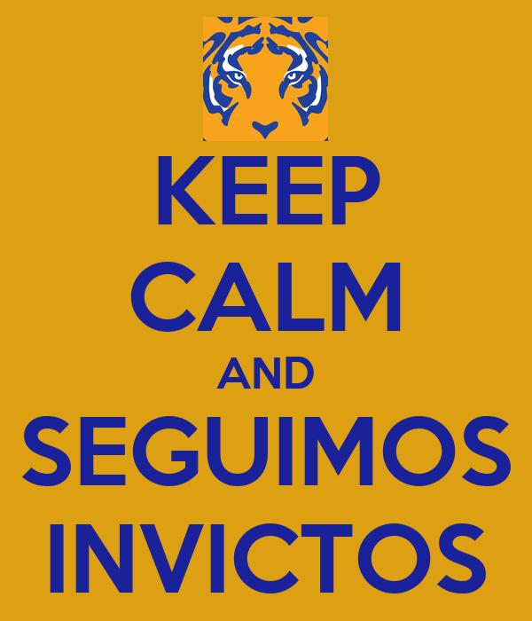 KEEP CALM AND SEGUIMOS INVICTOS