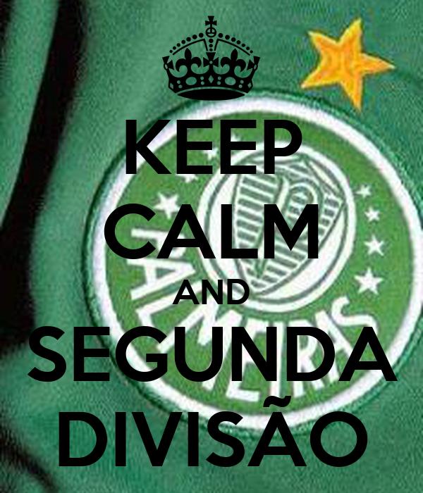 KEEP CALM AND SEGUNDA DIVISÃO