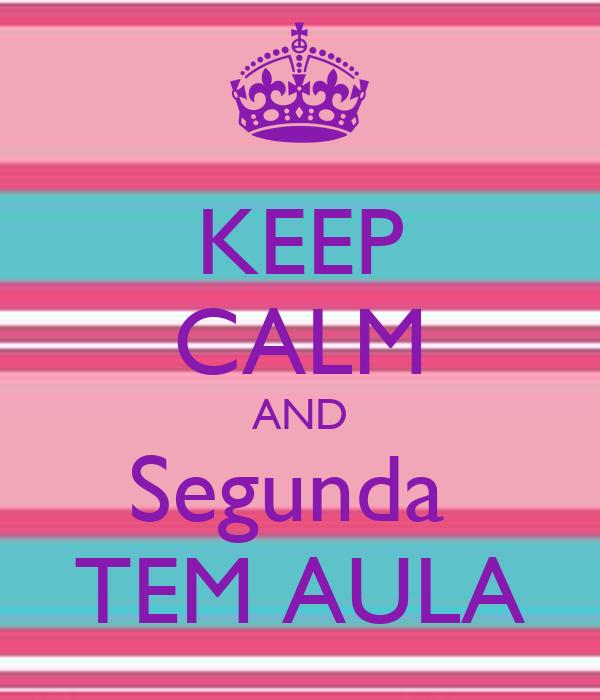 KEEP CALM AND Segunda  TEM AULA