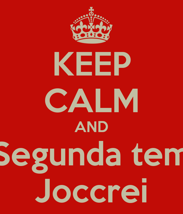 KEEP CALM AND Segunda tem Joccrei