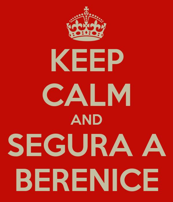 KEEP CALM AND SEGURA A BERENICE