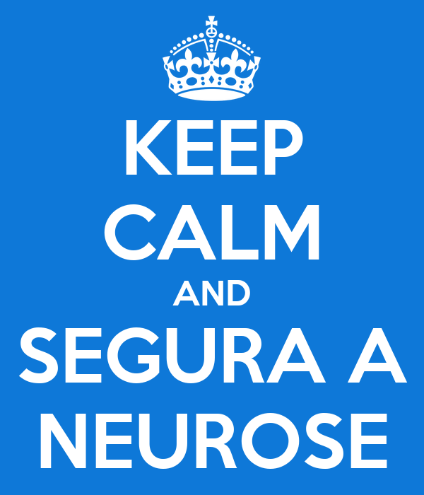 KEEP CALM AND SEGURA A NEUROSE