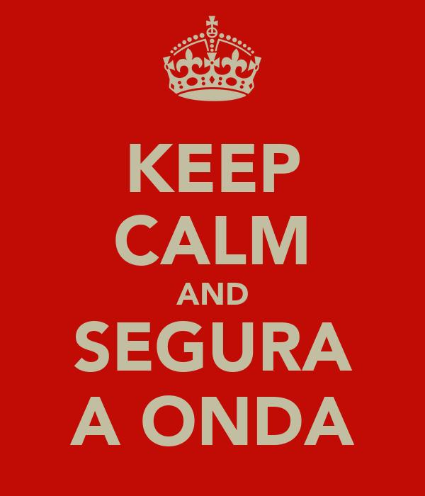 KEEP CALM AND SEGURA A ONDA