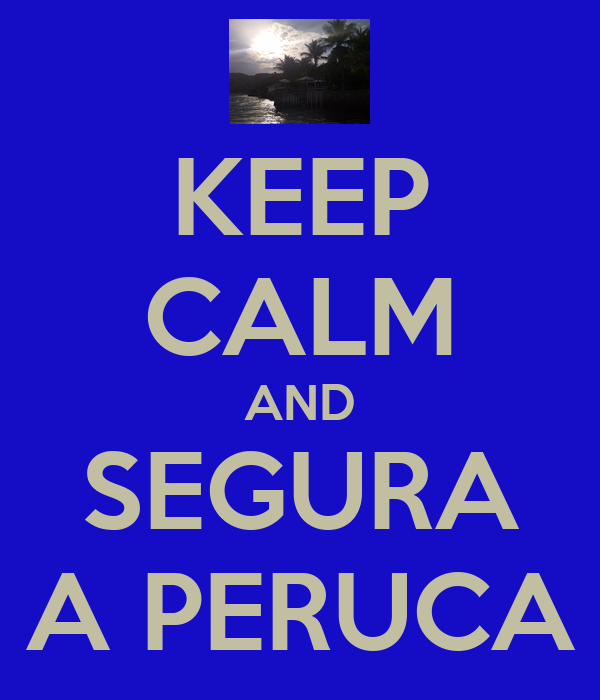 KEEP CALM AND SEGURA A PERUCA