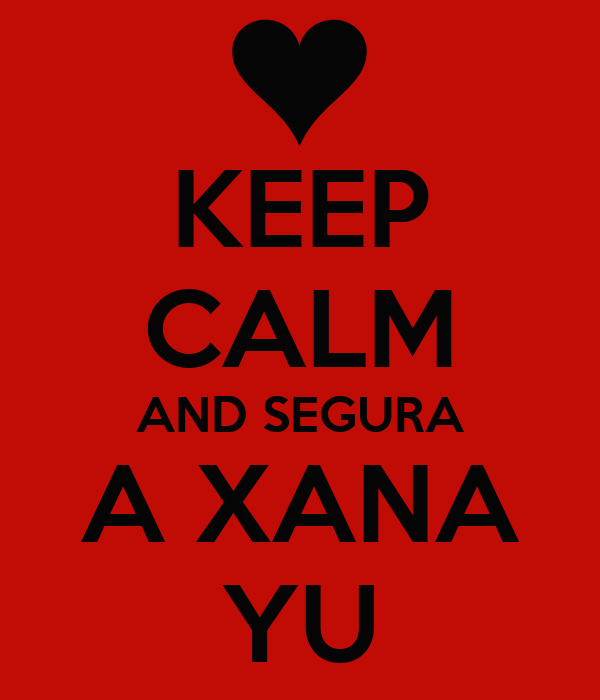 KEEP CALM AND SEGURA A XANA YU