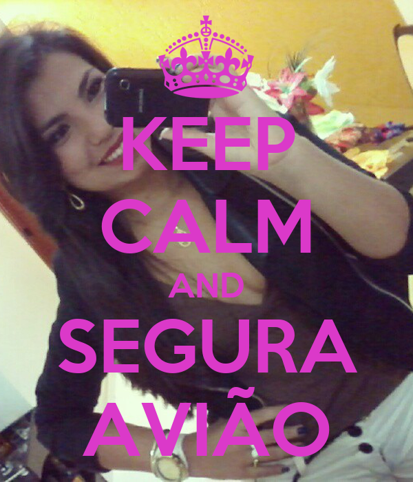 KEEP CALM AND SEGURA AVIÃO