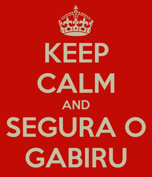 KEEP CALM AND SEGURA O GABIRU