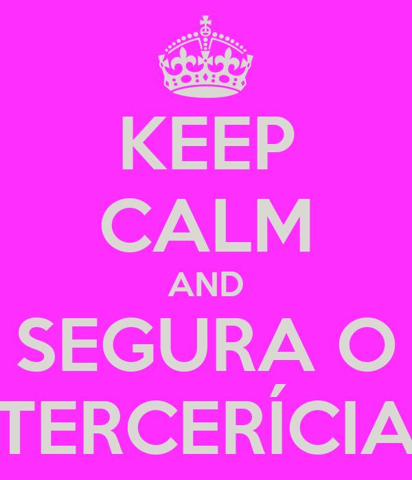 KEEP CALM AND SEGURA O TERCERÍCIA