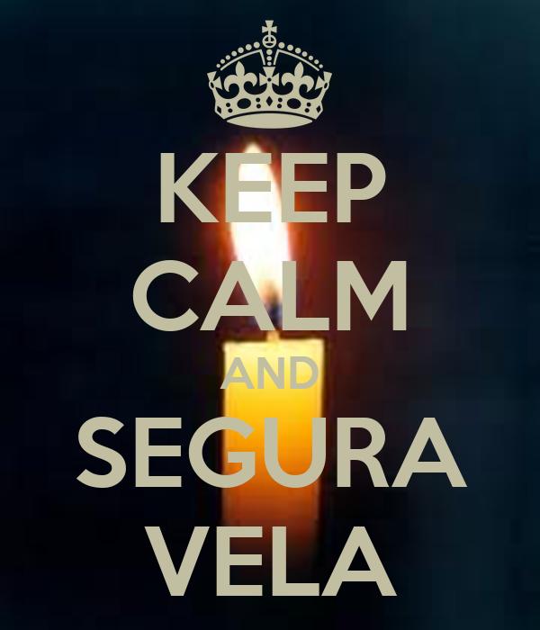 KEEP CALM AND SEGURA VELA