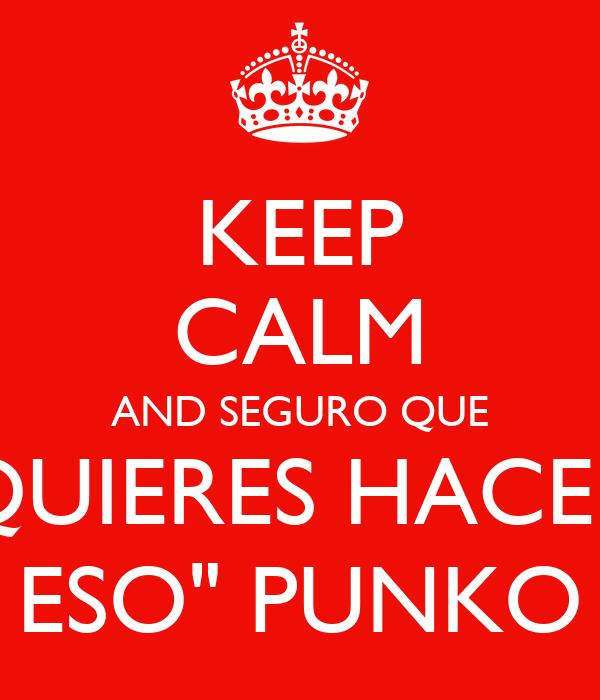 """KEEP CALM AND SEGURO QUE QUIERES HACER ESO"""" PUNKO"""