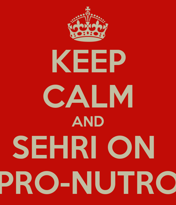 KEEP CALM AND SEHRI ON  PRO-NUTRO