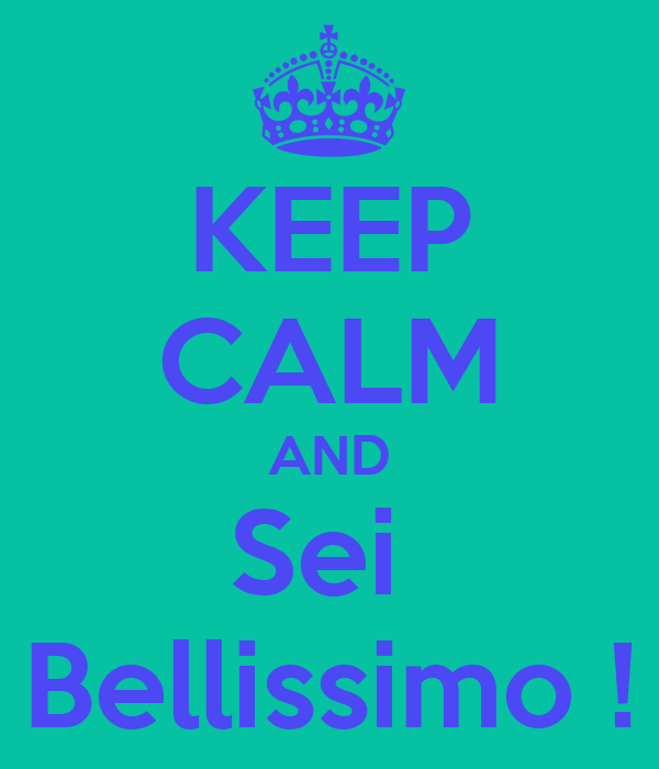 KEEP CALM AND Sei  Bellissimo !