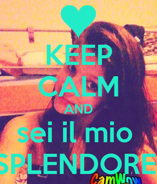 KEEP CALM AND sei il mio  SPLENDORE