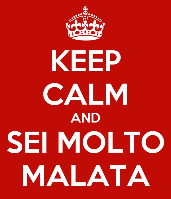 KEEP CALM AND SEI MOLTO MALATA