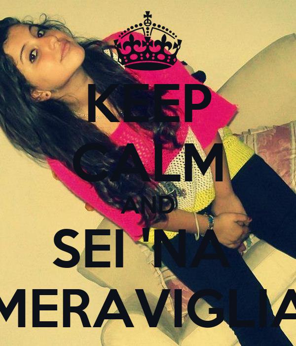 KEEP CALM AND SEI 'NA  MERAVIGLIA