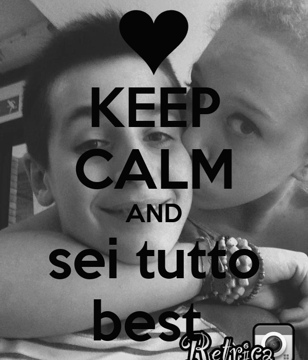KEEP CALM AND sei tutto best