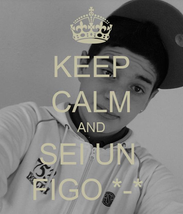 KEEP CALM AND SEI UN  FIGO *-*