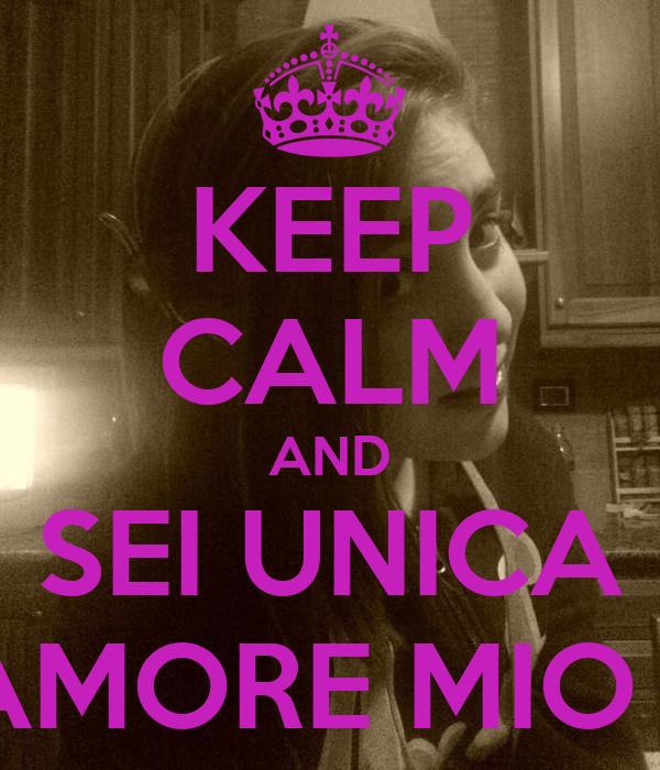 KEEP CALM AND SEI UNICA AMORE MIO ❤