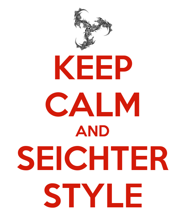 KEEP CALM AND SEICHTER STYLE