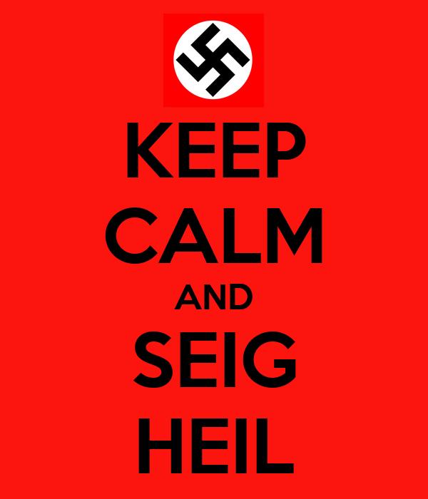 KEEP CALM AND SEIG HEIL