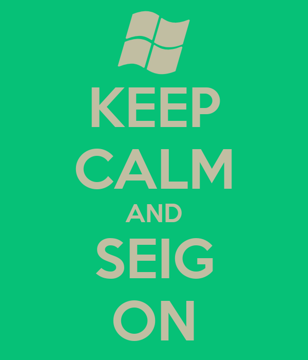 KEEP CALM AND SEIG ON