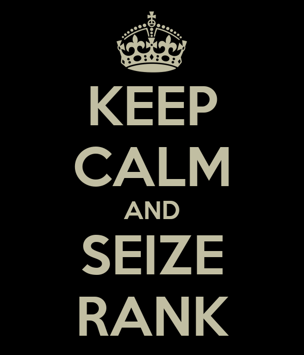 KEEP CALM AND SEIZE RANK
