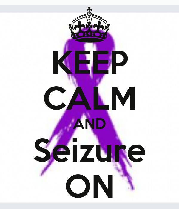 KEEP CALM AND Seizure ON