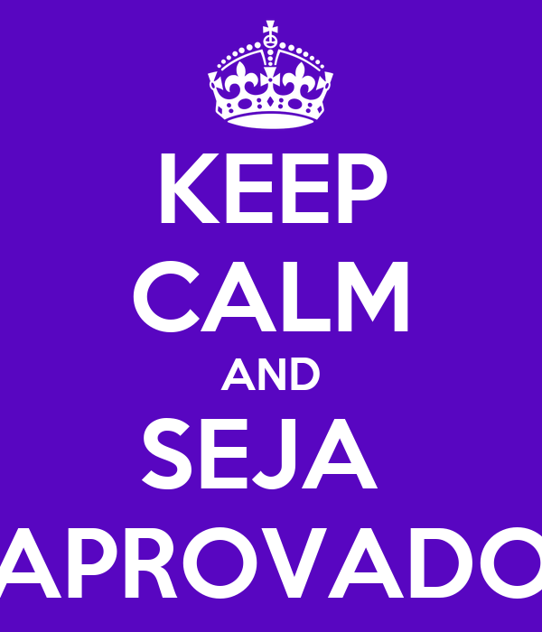 KEEP CALM AND SEJA  APROVADO