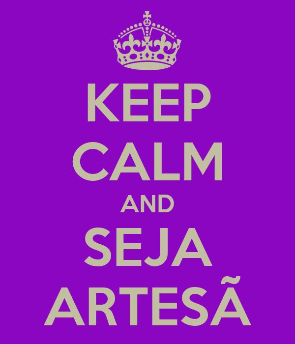 KEEP CALM AND SEJA ARTESÃ