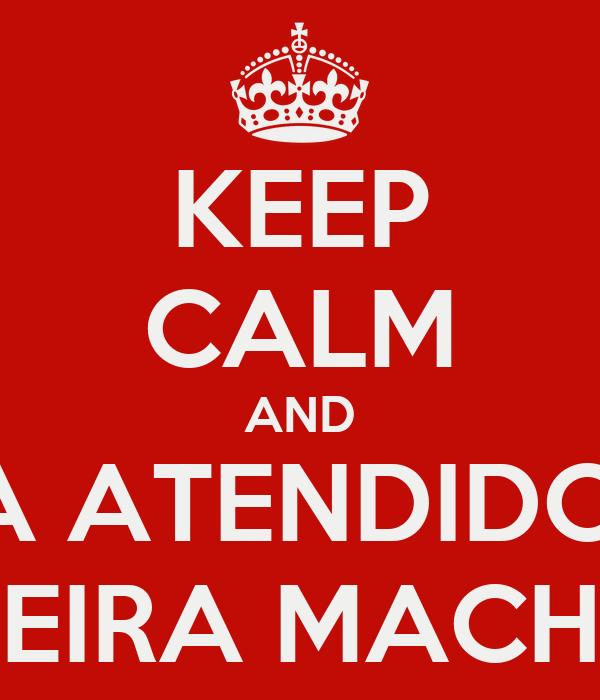 KEEP CALM AND SEJA ATENDIDO NO FERREIRA MACHADO
