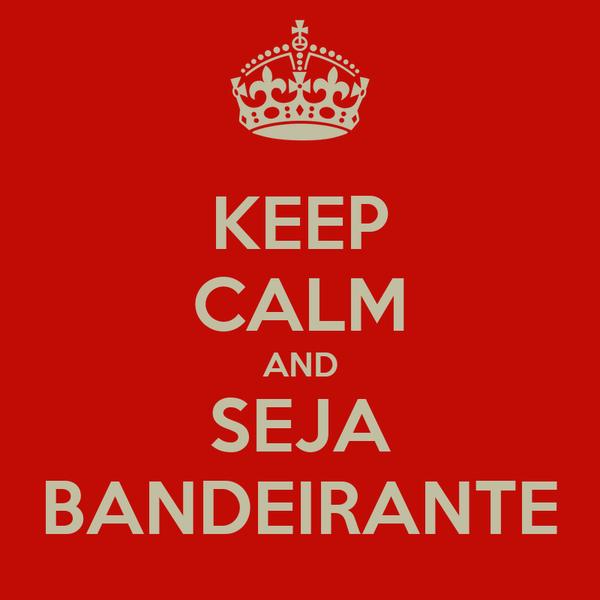 KEEP CALM AND SEJA BANDEIRANTE